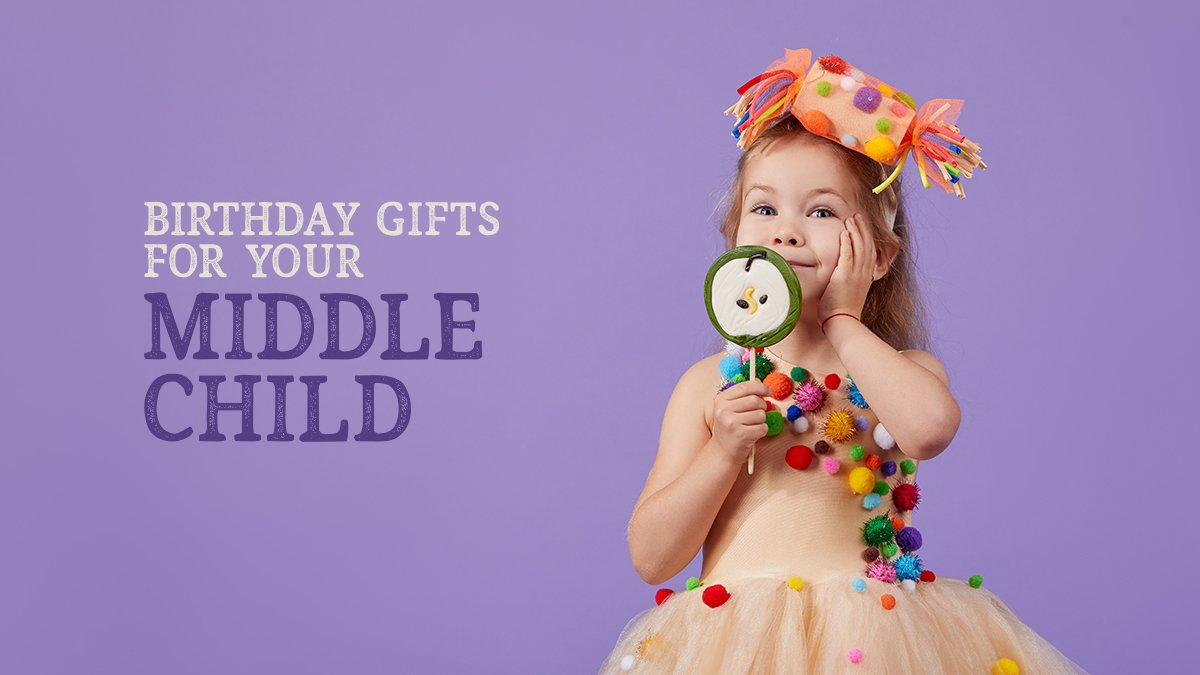 Birthday Gifts for Your Middle Child