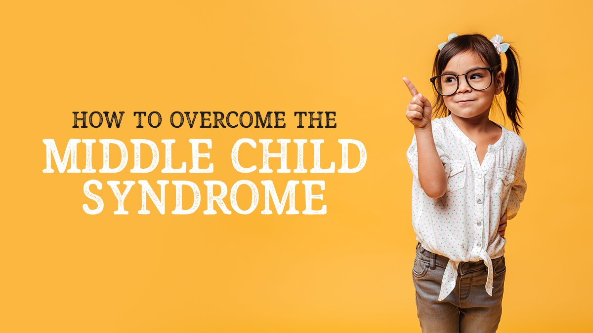 How to Overcome The Middle Child Syndrome