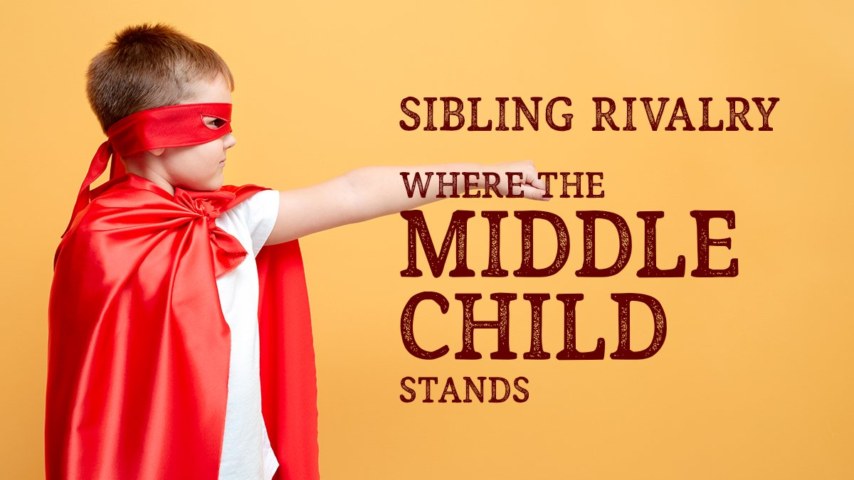 Sibling Rivalry - Where the Middle Child Stands
