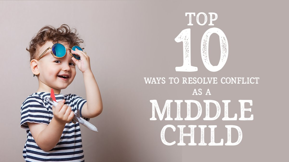 Top 10 Ways to Resolve Conflict as a Middle Child