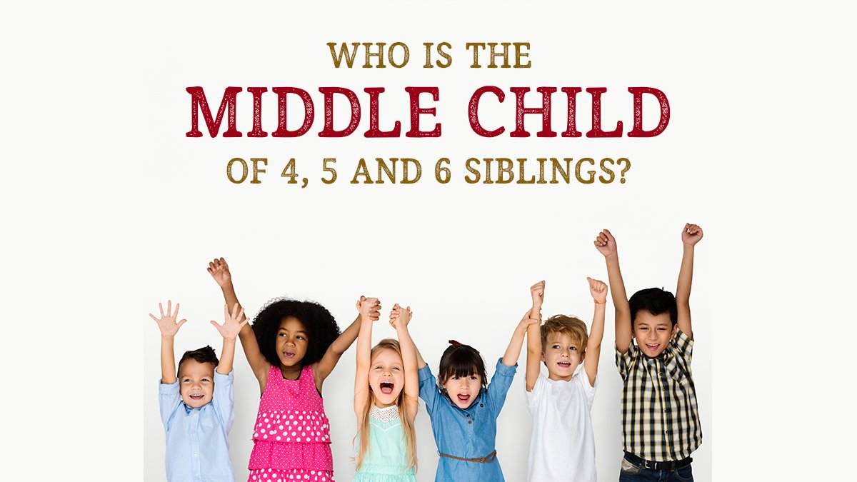 Who is the Middle Child of 4 5 and 6 Siblings?